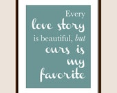 Our Love Story is My Favorite - Customizable 8x10 Print in Many Colors - Landscape or Portrait Orientation
