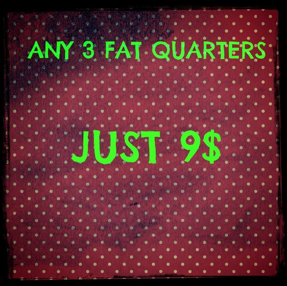 FABRIC SALE pick any 3 fat quarters for 9 dollars