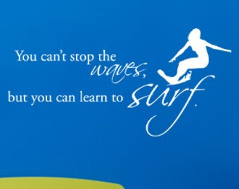 BIG You can't stop the waves, but you can learn to surf. - Wall Quote Decals