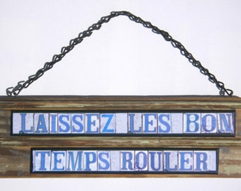 New Orleans Art, Street Signs, Laissez les bon temps rouler, Mixed Media, Salvage Wood, French Quarter, let the good times roll