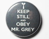Keep Still and Obey Mr Grey - 1 inch Button, PIN or MAGNET