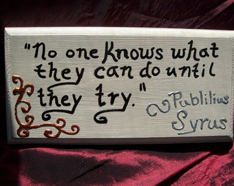 Great Quotes-- No One Knows Until They Try-- Hand Painted Wooden Sign