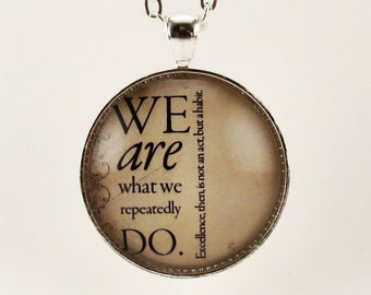 Quote Necklace, We Are What We Repeatedly Do, Inspirational Pendant