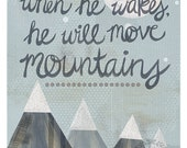 "Let him sleep for when he wakes he will move mountains 12""x18"" print"