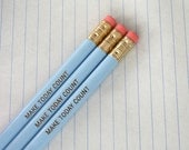 make today count. 3 three baby blue pencils. each new day is a chance to make a difference