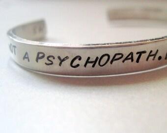Sherlock Bracelet - I'm Not A Psychopath - Hand Stamped Cuff in Aluminum, Golden Brass or Sterling Silver  - customizable