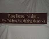 "Primitive Personalized Sign ""Custom Please Excuse The Mess My Children Are Making Memories"" Solid Wood Sign"
