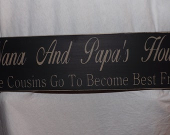 """Create Your Own Wood Sign, Grandparents Sign """"Nana And Papa's House Where Cousins Go To Become Best Friends"""" Solid Wood Sign Hand painted"""