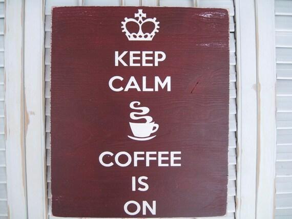 Keep Calm Coffee is On Word Art Sign