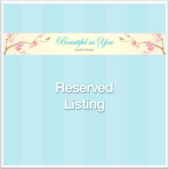 Reserved Listing for Morgan H.