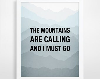 The Mountains Are Calling And I Must Go, Boyfriend Gift,  Inspirational Quote, Outdoorsman Gift, Inspirational Wall Art, Nature Prints