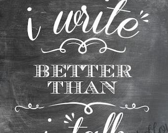 I Write Better Than I Talk - Chalkboard Look Print - Vertical Print