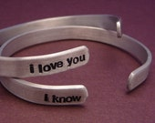 I Love You and I Know - A Pair of Hand Stamped Bracelets in Aluminum or Sterling Silver