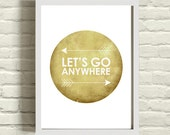 Lets Go Anywhere Honey gold brown Graphic print arrow tribal / adventure print / circle inspirational