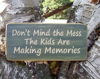Wood Sign, Don't Mind The Mess The Kids Are Making Memories, Handmade, Word Art