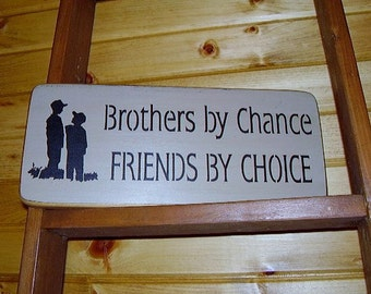 Wood Sign, Brothers By Chance, Friends By Choice, Inspirational, Handmade, Word Art