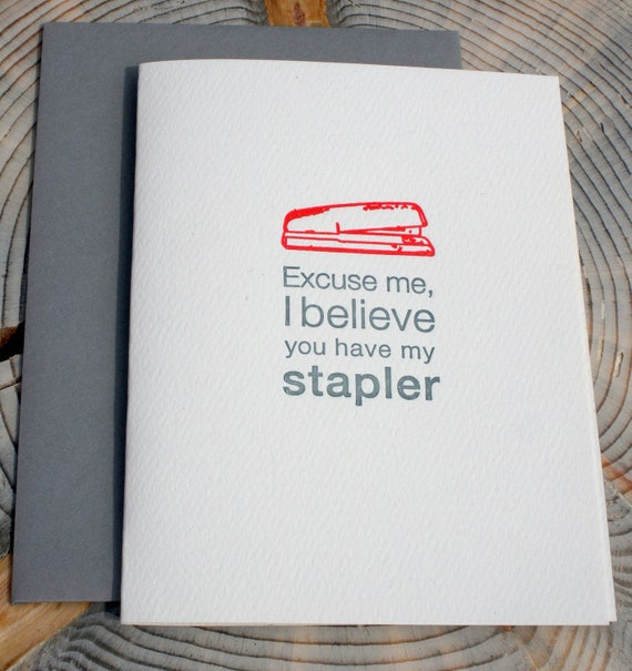 I believe you have my stapler Office Space letterpress card