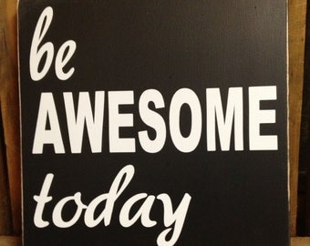 """Motivational Wall Art, Housewarming Gift, Wall Decor """"Be AWESOME Today"""" 10""""X10"""" Inspirational Wooden Sign, Inspitational Quote, Wood Signs"""