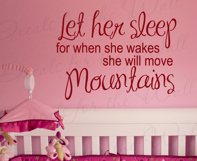 Let Her Sleep For When She Wakes Will Move Mountains Girl Room