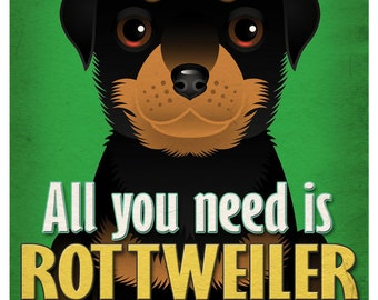 Rottweiler Art Print - All You Need is Rottweiler Love Poster 11x14 - Dogs Incorporated