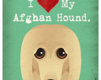 I Love My Afghan Hound - I Heart My Afghan Hound - I Love My Dog - I Heart My Dog Print - Dog Lover Gift Pet Lover Gift - 11x14 Dog Poster