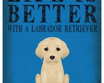 Life is Better with a Labrador Retriever Art Print  - Yellow Lab Art 11x14 - Custom Dog Print