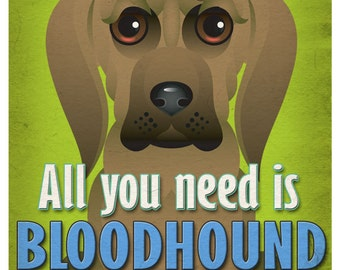 Bloodhound Art Print - All You Need is Bloodhound Love Poster 11x14 - Dogs Incorporated