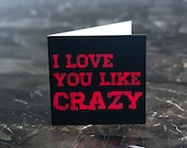 Funny Valentine's Day /Anniversary/Romance/Birthday Card - I Love You Like Crazy - Clean, Funny