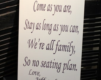 "Wedding signs/ Reception tables/Seating Plan/ ""Come as you are, Stay as long as you Can, We're all family, So no seating plan/Elegant"