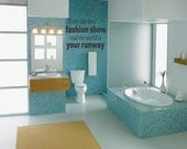 Everyday is a Fashion Show - vinyl wall quote Bathroom Vinyl Wall Art Stickers Large Quotes Removable Letters (B33)