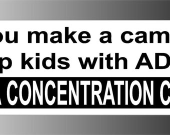 If You Make A Camp For Kids With ADD, Do You Call It A Concentration Camp Bumper Sticker Decal