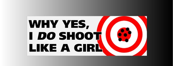 Why Yes I Do Shoot Like A Girl Bumper Sticker Decal