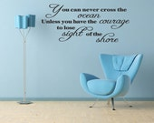 You Can Never Cross the Ocean Unless you Have the Courage to Lose Sight of the Shore Wall Decal Inspirational Wall Quote (27)