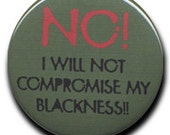 "2.25"" ""No I Will Not Compromise My Blackness"" Pinback Button"
