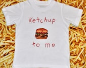 """Childrens """"Ketchup to me"""" Shirt for Toddler Girls and Boys, W"""
