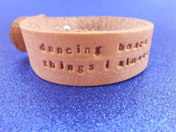 "Anastasia - Leather Bracelet - ""Dancing bears, painted wings, things I almost remember"""