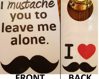 """Mustache Door Sign. FREE US SHIPPING. """"I mustache you to leave me alone."""" """"I Heart"""""""