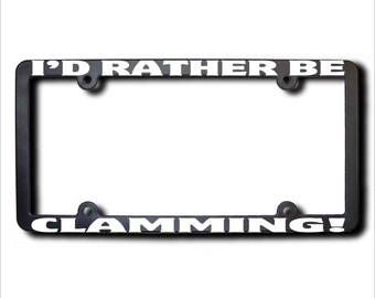 I'd Rather Be Clamming License Plate Frame (T) USA