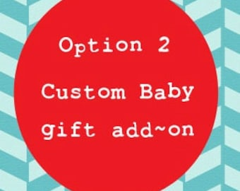 Option 2: Customizable add on - 4 burp cloths, 3 pacifier clips, 1 tag toy