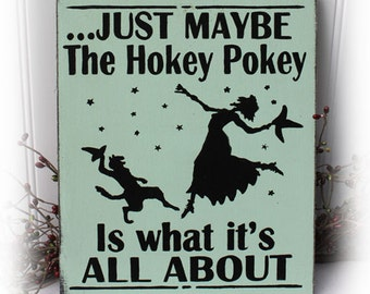 Just Maybe The Hokey Pokey Is What It's All About Sign