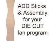 Qty. 50 - Have us add the stick and ASSEMBLE your DIE CUT program