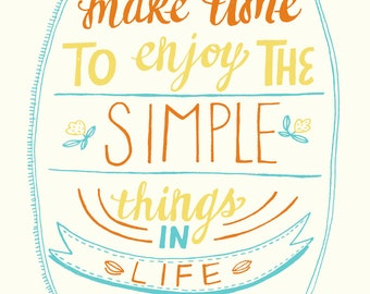 Make Time to Enjoy the Simple Things - 5x7 Art Print