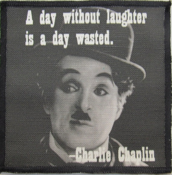 CHARLIE CHAPLIN QUOTE - Laugh and use your time wisely - Printed Patch - Sew On - p58