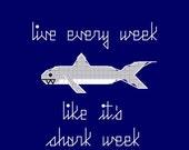 Cross Stitch Pattern -- Live Every Week Like It's Shark Week