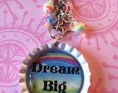 DREAM BIG- bottle cap key chain