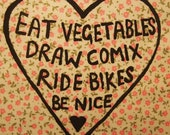 Eat vegetables. Draw comix. Ride bikes. Be nice - floral patch