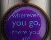 Wherever You Go, There You Are - Glass Bezel Pendant Necklace - Inspire, Buddhism, New Age, Quote, Meditate, Travel, Spiritual, Mothers Day