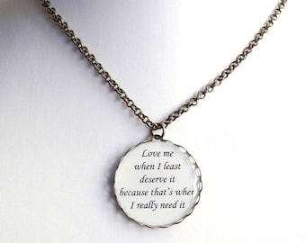 Love Me When I Least Deserve It Necklace,Inspirational Jewelry,Quote Necklace,Love Swedish Proverb Necklace (N050)