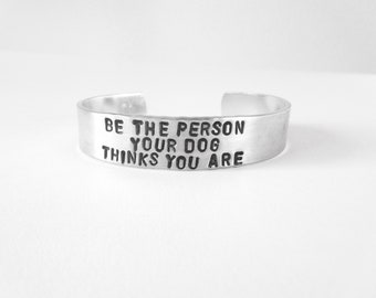 gift, silver bracelet with quote - be the person your dog thinks you are - inspirational quote - cuff bracelet, handmade, dog