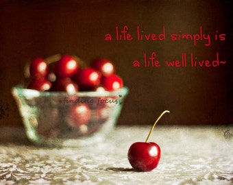 Cherries Food Photography, Rustic Kitchen Print, Ruby Crimson Red Cherry Farmhouse Table Photo, Simple Life Inspirational Quote Word Art